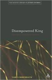 Disempowered king : monarchy in classical Jewish literature